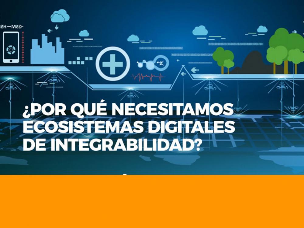 ¿Por qué necesitamos ecosistemas digitales de integrabilidad?